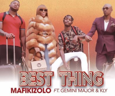 Mafikizolo Ft. Kly x Gemini Major - Best Thing