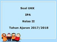 Soal UKK / UAS IPA Kelas 2 Semester 2 Terbaru Tahun Ajaran 2017/2018