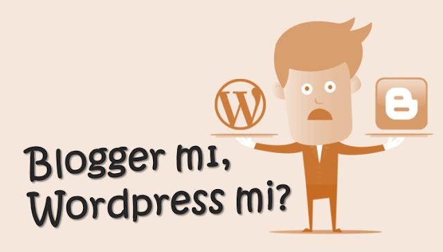 Blogger mı daha iyi yoksa Wordpress mi?