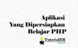 Aplikasi Yang Harus Dipersiapkan Dalam Belajar PHP