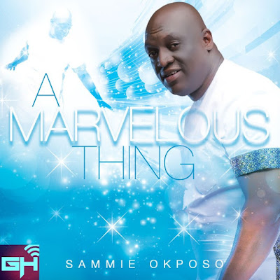 Music: A Marvelous Thing – Sammie Okposo