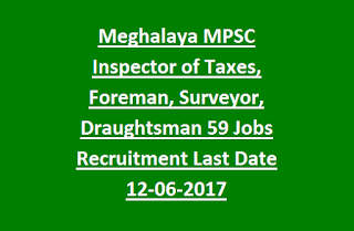 Meghalaya MPSC Inspector of Taxes, Foreman, Surveyor, Draughtsman 59 Govt Jobs Recruitment Last Date 12-06-2017