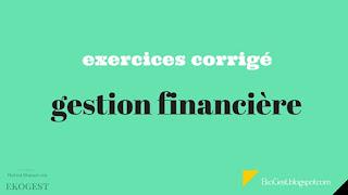 Gestion financière exercices corrigé - Exercices corrigé
