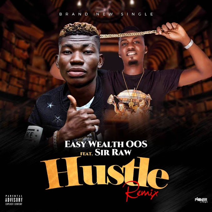 DOWNLOAD MP3: Easy Wealth OOS Ft Sir Raw - Hustle (Remix) | @Iameasywealth