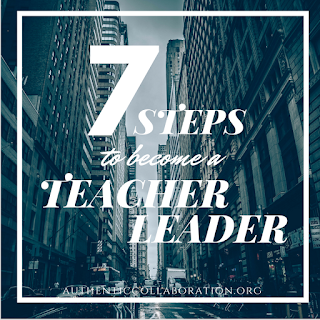 Seven Steps to Becoming a Teacher Leader from authenticcollaboration.org #education #leadership #edpolicy #advocacy