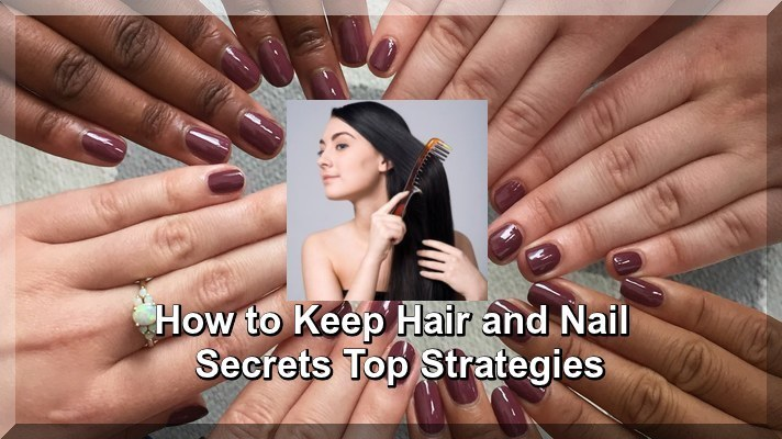 How to Keep Hair and Nail Secrets Top Strategies