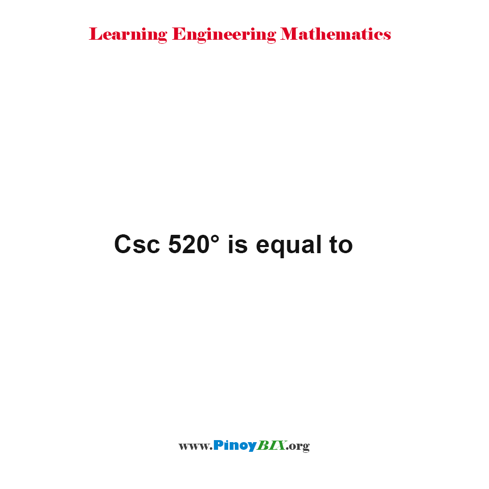 Csc 520° is equal to