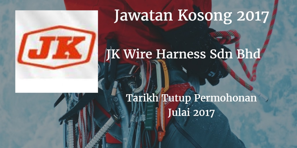 Jawatan Kosong J.K WIRE HARNESS Julai 2017