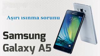 Samsung Galaxy A5 ısınma sorunu