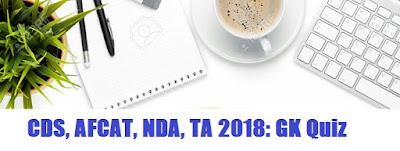 CDS, AFCAT, NDA, TA 2018: GK Quiz