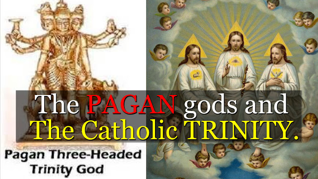 The Pagan Trinity and the Catholic Trinity are identical.
