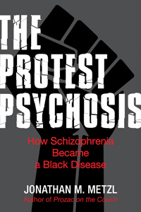 Book Review: Jonathan Metzl's The Protest Psychosis