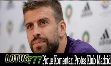 Pique Komentari Protes Klub Madrid