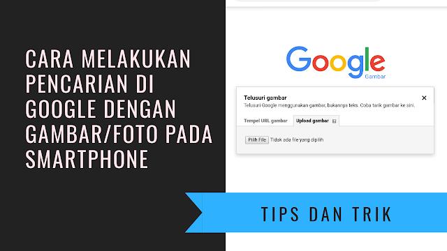 Melakukan Pencarian di Google dengan Gambar/foto pada Smartphone