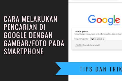 Cara Melakukan Pencarian di Google dengan Gambar/foto pada Smartphone