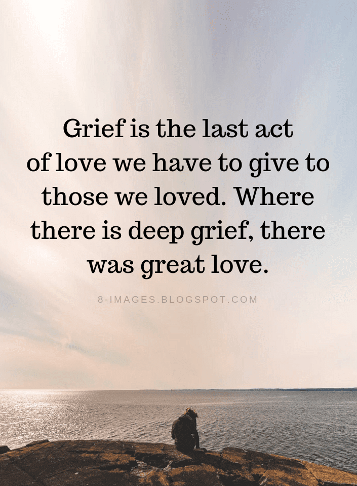 Grief Quotes, Last Act of Love Quotes, Deep Grief Great Love Quotes, Deep Grief Quotes, Great Love Quotes,