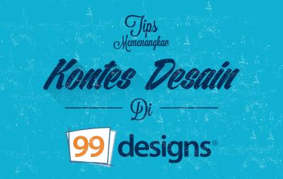 Tips & Trik Memenangkan Kontes Desain di 99 design