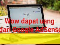 Cara Mendapat Uang dari Google AdSense Hingga Jutaan Rupiah per Bulan