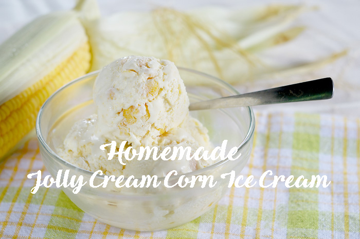 Jolly Homemade Cream Corn Ice Cream + Recipe