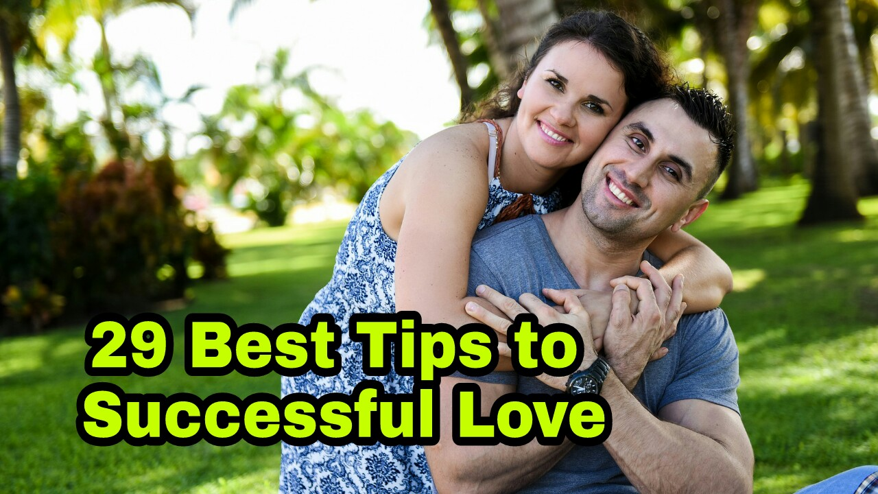 29 Best Tips for Successful Love