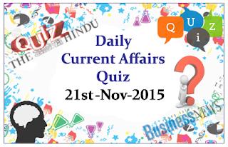 Current Affairs Quiz- 21st November- 2015