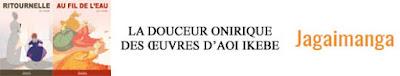 https://jagaimangablog.wordpress.com/2017/11/05/la-douceur-onirique-des-oeuvres-daoi-ikebe/