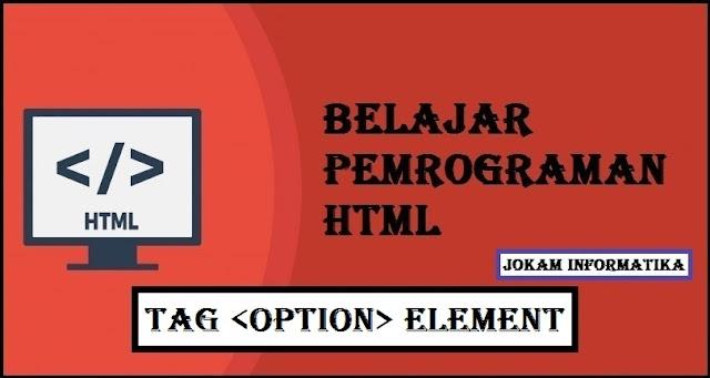 Belajar Pemrograman HTML Option Tag Element - JOKAM INFORMATIKA