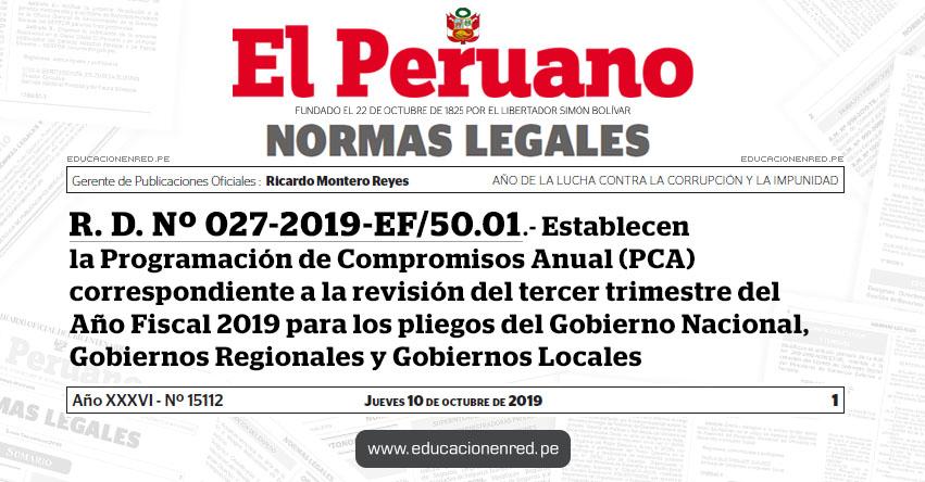 R. D. Nº 027-2019-EF/50.01 - Establecen la Programación de Compromisos Anual (PCA) correspondiente a la revisión del tercer trimestre del Año Fiscal 2019 para los pliegos del Gobierno Nacional, Gobiernos Regionales y Gobiernos Locales
