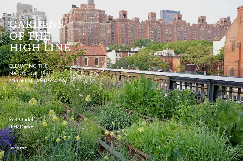 Gardens of the High Line. Piet Oudolf. Elevating the nature of modern landscapes