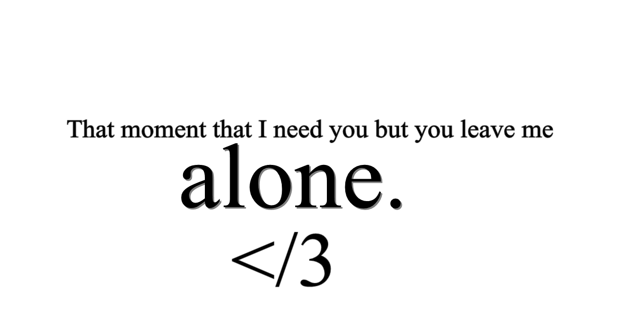 Heart Broken Quotes Tumblr For Girls I Need You but You Leave Me Alone