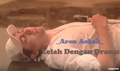 Lelah Dengan Drama - Aron Ashab