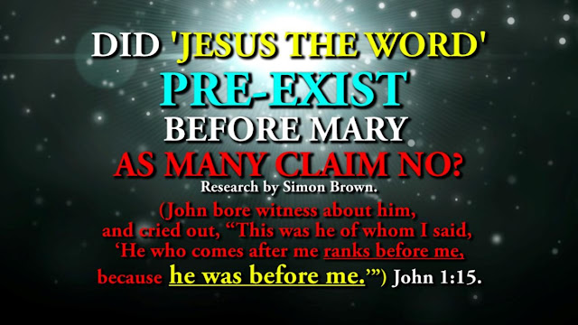 DID JESUS PRE-EXIST BEFORE MARY AS MANY CLAIM NO? Research by Simon Brown.
