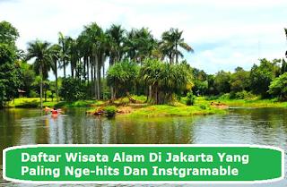Daftar Wisata Alam Di Jakarta Yang Paling Nge-hits Dan Instgramable