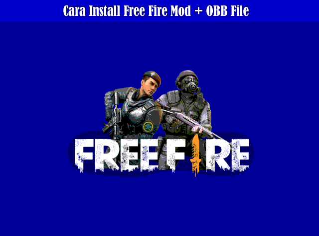 Cara Install Game Free Fire Mod + OBB File Terbaru