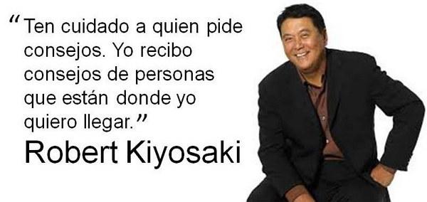 A quien pedir consejos. -Robert Kiyosaki