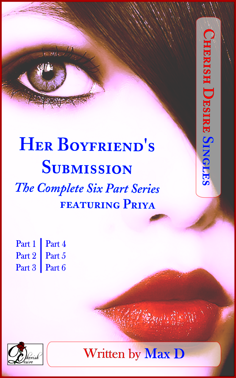 Cherish Desire Singles: Her Boyfriend's Submission (The Complete Six Part Series) featuring Priya, Max D, erotica