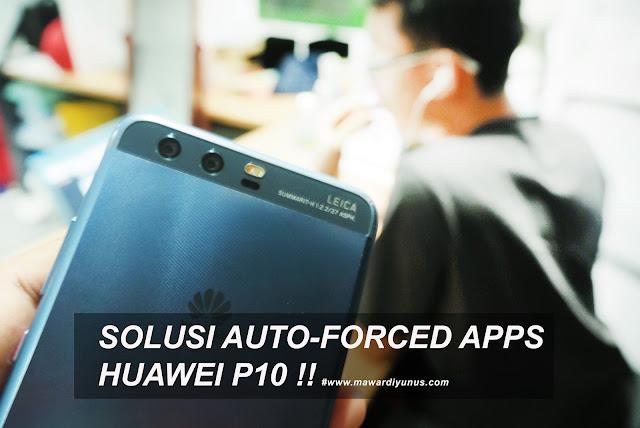 PENYELESAIAN MASALAH AUTO FORCED HUAWEI P10 / P10 PLUS
