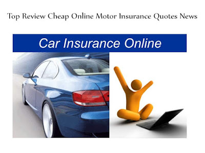 Top Review Cheap Online Motor Insurance Quotes News
