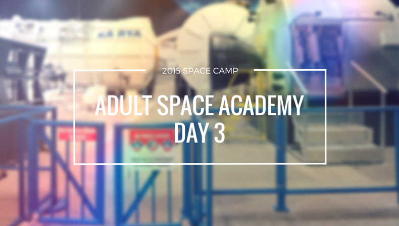 The third and final day of the Adult Space Academy at the US Space Camp in  Huntsville was a fun half day of eating star shaped breakfast foods, ...