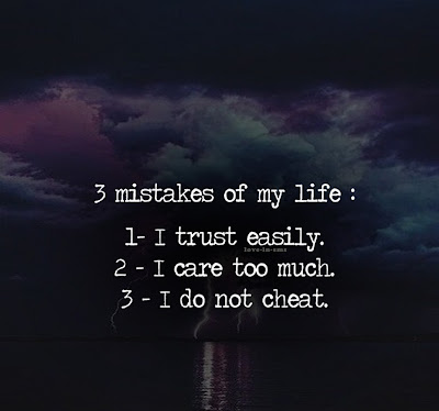 3 mistakes of my life 1 i trust easily 2 i care too much 3 i do not cheat