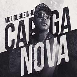 MC Urubuzinho – Música Carga Nova MP3