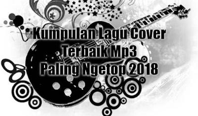 100 Lagu Cover Terbaik Mp3 Terbaru 2018 Paling Ngetop