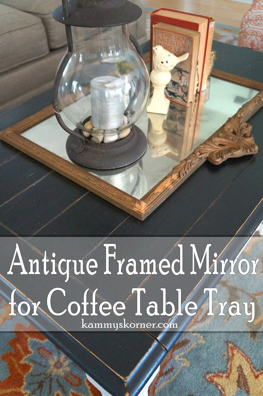 Kammys Korner Coffee Table Redo Antique Mirror Tray Vignette