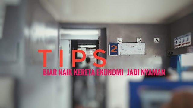 tips naik kereta api ekonomi jadi nyaman