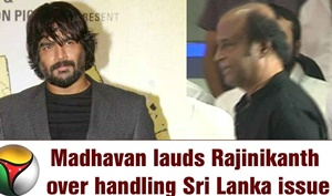 Madhavan lauds Rajinikanth over handling Sri Lanka issue without controversy