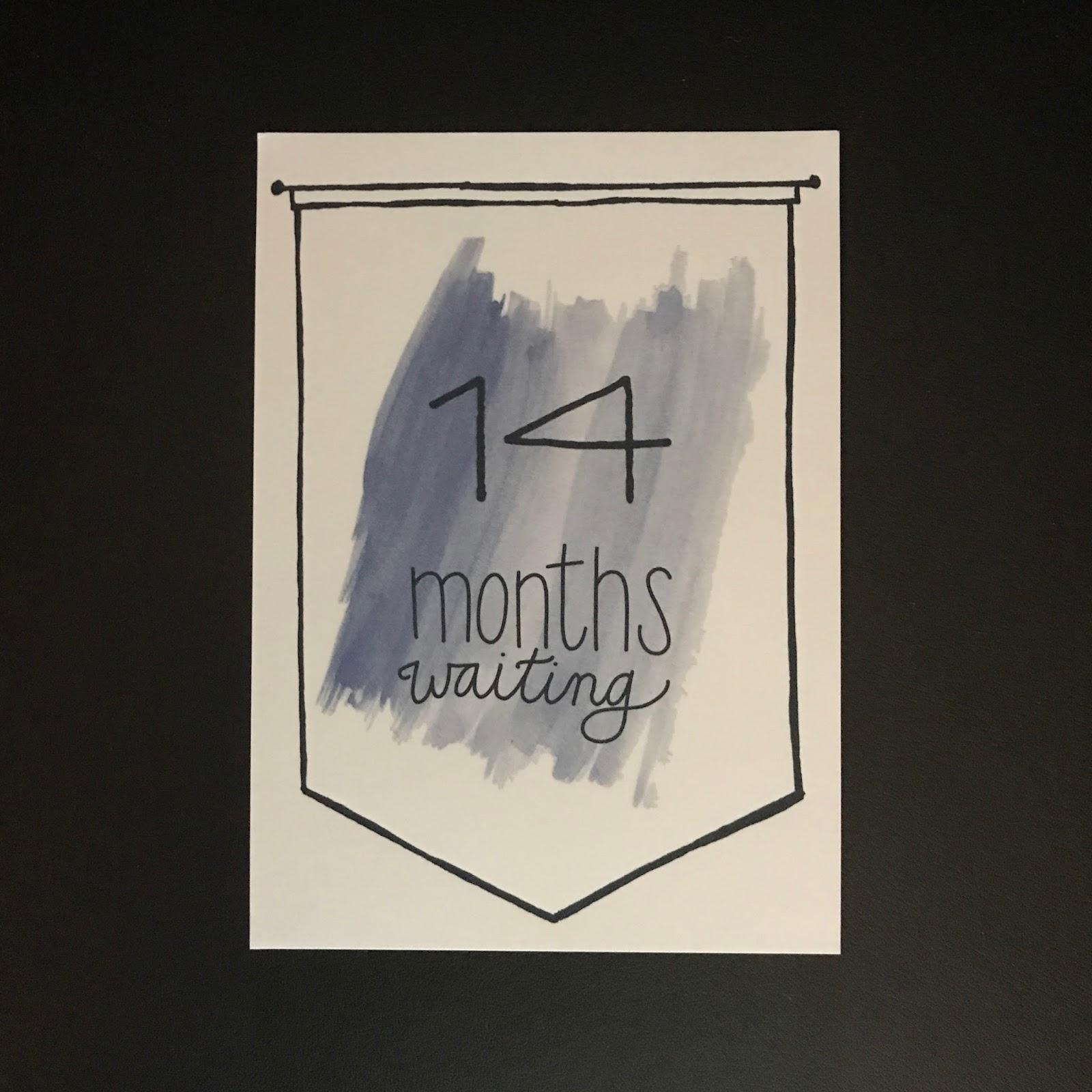 14 Months Waiting