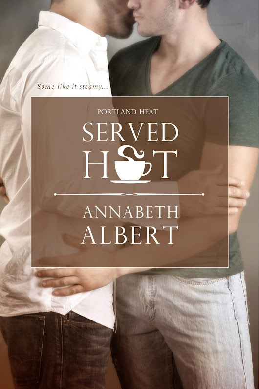 BLOG TOUR REVIEW - Served Hot (Portland Heat #1) by Annabeth Albert