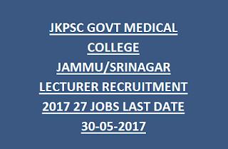 JKPSC GOVT MEDICAL COLLEGE JAMMU, SRINAGAR LECTURER RECRUITMENT NOTIFICATION 2017 27 JOBS LAST DATE 30-05-2017