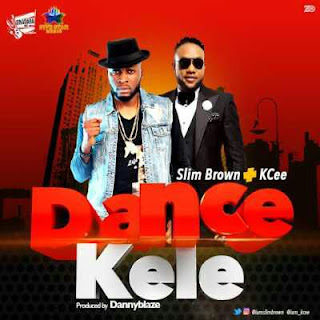 MUSIC : Slim Brown & Kcee – Dance Kele.mp3
