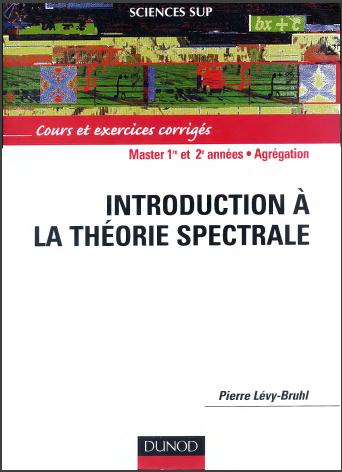 Livre : Introduction à la théorie spectrale, cours et exercices corrigés - Pierre Lévy-Bruhl